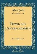 Diwan aus Centralarabien (Classic Reprint)
