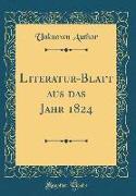 Literatur-Blatt aus das Jahr 1824 (Classic Reprint)