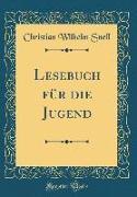 Lesebuch für die Jugend (Classic Reprint)