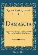 Damascia: Die Judenverfolgung Zu Damaskus Und Ihre Wirkungen Auf Die Öffentliche Meinung (Classic Reprint)