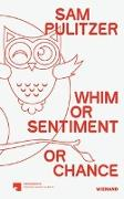 Sam Pulitzer. Whim or Sentiment or Chance