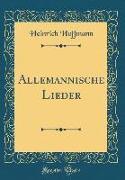 Allemannische Lieder (Classic Reprint)