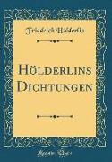 Hölderlins Dichtungen (Classic Reprint)