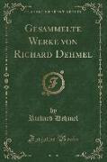 Gesammelte Werke von Richard Dehmel, Vol. 7 (Classic Reprint)