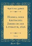 Hermes, oder Kritisches Jahrbuch der Literatur, 1826, Vol. 26 (Classic Reprint)