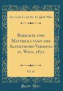 Berichte und Mittheilungen des Alterthums-Vereines zu Wien, 1872, Vol. 12 (Classic Reprint)