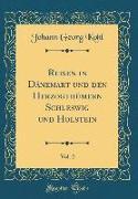 Reisen in Dánemart und den Herzogthümern Schleswig und Holstein, Vol. 2 (Classic Reprint)