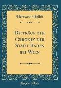 Beiträge zur Chronik der Stadt Baden bei Wien (Classic Reprint)
