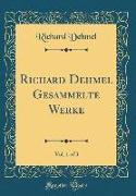 Richard Dehmel Gesammelte Werke, Vol. 1 of 3 (Classic Reprint)