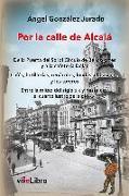 Por la calle de Alcalá : de la Puerta del Sol al Círculo de Bellas Artes y a la cafetería Dólar : cafés, botillerías, cenáculos, fondas, el Casino-- y los toreros. Entre la mitad del siglo XIX y hasta casi el cuarto lustro del siglo XXI