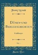 Dünen-Und Berggeschichten, Vol. 1: Erzählungen (Classic Reprint)