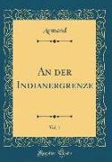 An der Indianergrenze, Vol. 1 (Classic Reprint)