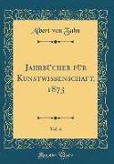 Jahrbücher für Kunstwissenschaft, 1873, Vol. 6 (Classic Reprint)