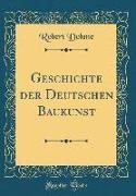 Geschichte der Deutschen Baukunst (Classic Reprint)