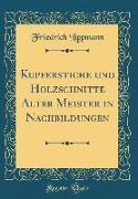 Kupferstiche und Holzschnitte Alter Meister in Nachbildungen (Classic Reprint)