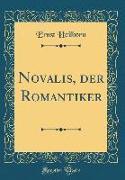 Novalis, der Romantiker (Classic Reprint)