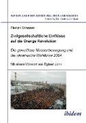 Zivilgesellschaftliche Einflüsse auf die Orange Revolution. Die gewaltlose Massenbewegung und die ukrainische Wahlkrise 2004