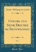 Goethe und Seine Freunde im Briefwechsel, Vol. 1 (Classic Reprint)