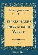Shakespeare's Dramatische Werke, Vol. 9 (Classic Reprint)