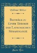 Beiträge zu Einer Theorie der Lateinischen Semasiologie (Classic Reprint)