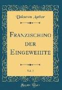 Franzischino der Eingeweihte, Vol. 2 (Classic Reprint)