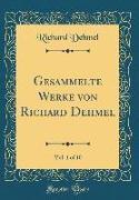 Gesammelte Werke von Richard Dehmel, Vol. 1 of 10 (Classic Reprint)