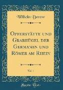 Opferstätte und Grabhügel der Germanen und Römer am Rhein, Vol. 1 (Classic Reprint)
