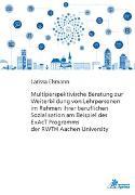 Multiperspektivische Beratung zur Weiterbildung von Lehrpersonen im Rahmen ihrer beruflichen Sozialisation am Beispiel des ExAcT Programms der RWTH Aachen University