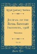 Journal of the Royal Sanitary Institute, 1908, Vol. 29
