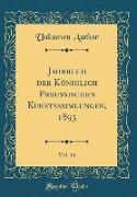 Jahrbuch der Königlich Preussischen Kunstsammlungen, 1893, Vol. 14 (Classic Reprint)