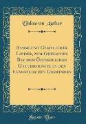 Sammlung Geistlicher Lieder, zum Gebrauche Bey dem Öffentlichen Gottesdienste in den Evangelischen Gemeinden (Classic Reprint)