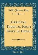 Grafting Tropical Fruit Trees in Hawaii (Classic Reprint)