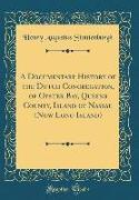A Documentary History of the Dutch Congregation, of Oyster Bay, Queens County, Island of Nassau (Now Long Island) (Classic Reprint)