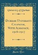 Durham University Calendar, With Almanack, 1916-1917 (Classic Reprint)