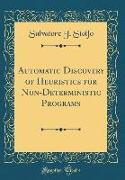 Automatic Discovery of Heuristics for Non-Deterministic Programs (Classic Reprint)