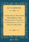 A Historical Discourse Delivered in the Presbyterian Church, of Greencastle, Penn'a, August 9th, 1876 (Classic Reprint)