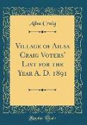Village of Ailsa Craig Voters' List for the Year A. D. 1891 (Classic Reprint)