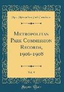 Metropolitan Park Commission Records, 1906-1908, Vol. 9 (Classic Reprint)