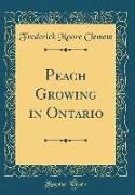 Peach Growing in Ontario (Classic Reprint)