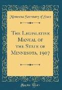 The Legislative Manual of the State of Minnesota, 1907 (Classic Reprint)