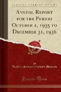 Annual Report for the Period October 1, 1935 to December 31, 1936 (Classic Reprint)