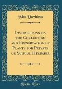 Instructions on the Collection and Preservation of Plants for Private or School Herbaria (Classic Reprint)