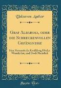 Graf Albarosa, oder die Schreckenvollen Gefängniße
