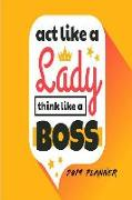 ACT Like a Lady Think Like a Boss 2019 Planner: 2019 Daily Planner for Girls & Women - Girl Boss Diary a Day to a Page
