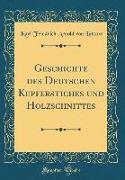 Geschichte des Deutschen Kupferstiches und Holzschnittes (Classic Reprint)