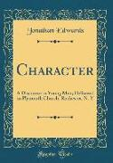 Character: A Discourse to Young Men, Delivered in Plymouth Church, Rochester, N. Y (Classic Reprint)