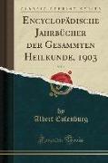 Encyclopädische Jahrbücher der Gesammten Heilkunde, 1903, Vol. 1 (Classic Reprint)