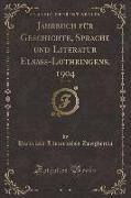 Jahrbuch für Geschichte, Sprache und Literatur Elsass-Lothringens, 1904, Vol. 20 (Classic Reprint)