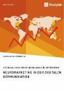Neuromarketing in der digitalen Kommunikation. Potenziale und Herausforderungen für Unternehmen