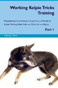 Working Kelpie Tricks Training Working Kelpie Tricks & Games Training Tracker & Workbook. Includes